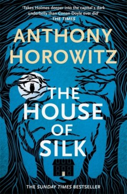 The House of Silk : The Bestselling Sherlock Holmes Novel by Anthony Horowitz