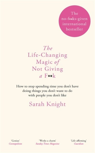The Life-Changing Magic of Not Giving a F**k : The bestselling book everyone is talking about by Sarah Knight