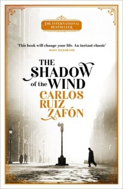 The Shadow of the Wind : The Cemetery of Forgotten Books 1 by Carlos Ruiz Zafon