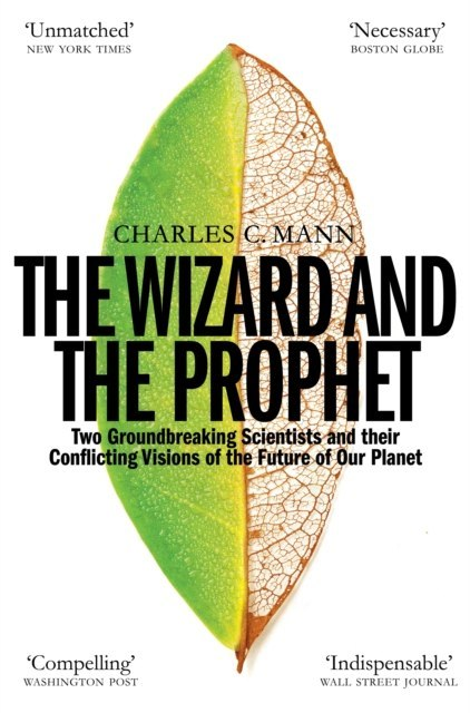 The Wizard and the Prophet : Science and the Future of Our Planet by Charles C. Mann