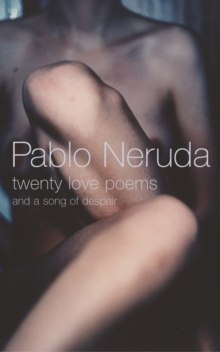 Twenty Love Poems : And A Song Of Despair by Pablo Neruda