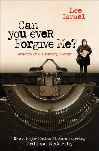 Can You Ever Forgive Me? : Memoirs of a Literary Forger by Lee Israel