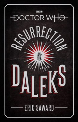 Doctor Who: Resurrection of the Daleks by Eric Saward