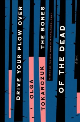 Drive Your Plow Over the Bones of the Dead : A Novel by Olga Tokarczuk