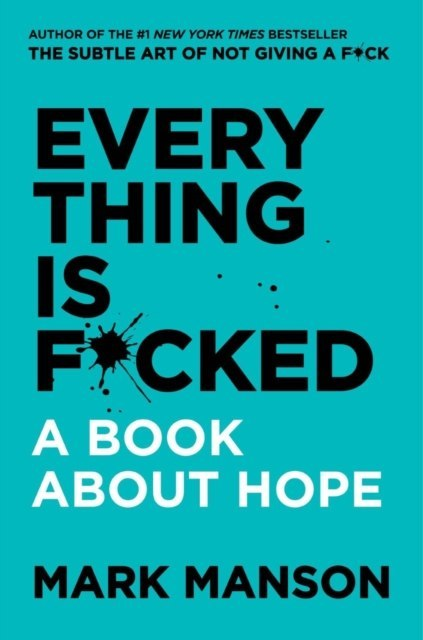 Everything Is F*cked : A Book About Hope by Mark Manson