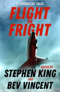 Flight or Fright : 17 Turbulent Tales Edited by Stephen King and Bev Vincent