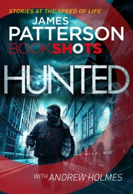 Hunted : BookShots by James Patterson