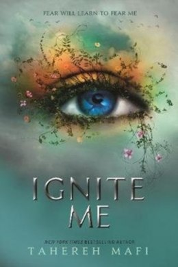 Ignite Me : 3 by Tahereh Mafi