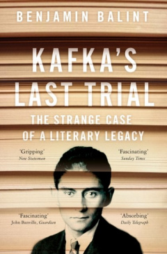 Kafka's Last Trial : The Case of a Literary Legacy by Benjamin Balint