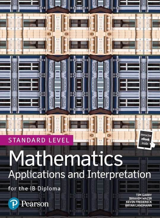 Mathematics Applications and Interpretation for the IB Diploma Standard Level