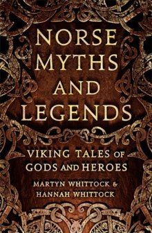 Norse Myths and Legends : Viking tales of gods and heroes by Martyn Whittock, Hannah Whittock