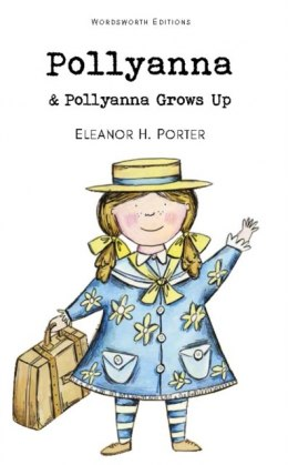 Pollyanna & Pollyanna Grows Up by Eleanor H. Porter
