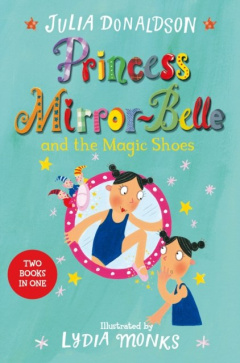 Princess Mirror-Belle and the Magic Shoes : Princess Mirror-Belle Bind Up 2 by Julia Donaldson