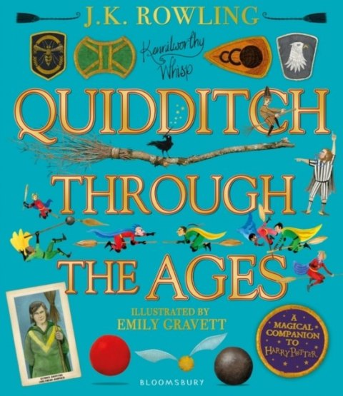 Quidditch Through the Ages - Illustrated Edition : A magical companion to the Harry Potter stories by J.K. Rowling