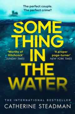 Something in the Water : The Gripping Reese Witherspoon Book Club Pick! by Catherine Steadman