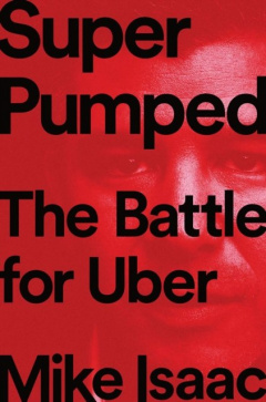 Super Pumped : The Battle for Uber by Mike Isaac