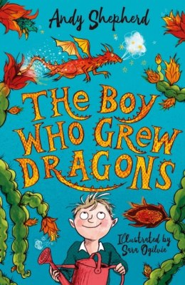 The Boy Who Grew Dragons (The Boy Who Grew Dragons 1) by Andy Shepherd