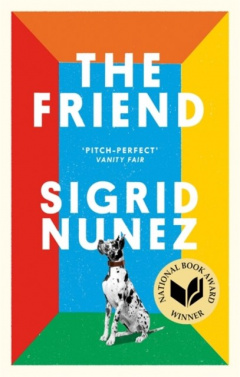 The Friend : Winner of the National Book Award for Fiction by Sigrid Nunez