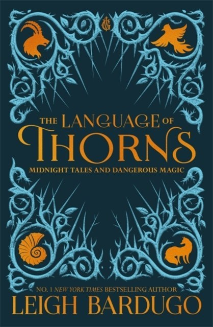 The Language of Thorns : Midnight Tales and Dangerous Magic by Leigh Bardugo
