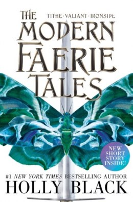 The Modern Faerie Tales : Tithe; Valiant; Ironside by Holly Black