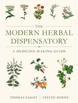 The Modern Herbal Dispensatory : A Medicine-Making Guide by Thomas Easley, Steven Horne