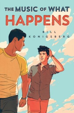 The Music of What Happens by Bill Konigsberg