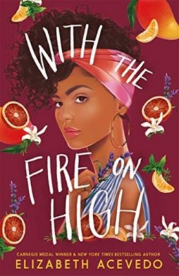With the Fire on High : From the winner of the CILIP Carnegie Medal 2019 by Elizabeth Acevedo